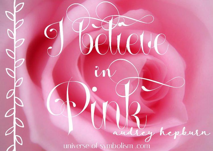 Pink Quotes:  I believe in Pink ~ Audrey Hepburn